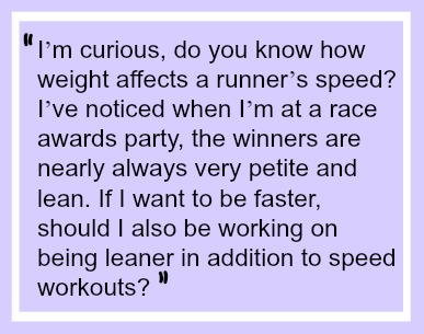 "I'm answering a real question from one of my readers. ""Will I run faster if I weigh less?"""