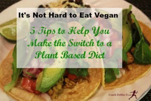 It's Not Hard to Eat Vegan: 5 Tips to Help You Switch to a Plant Based Diet