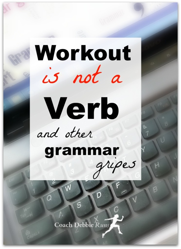 """Workout"" is not a verb! This, and other grammar gripes that drive me crazy. Fix them and you'll be a better blogger."