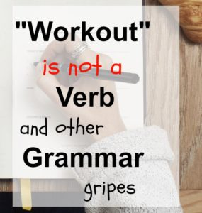 """Workout"" is Not a Verb and other grammar gripes."