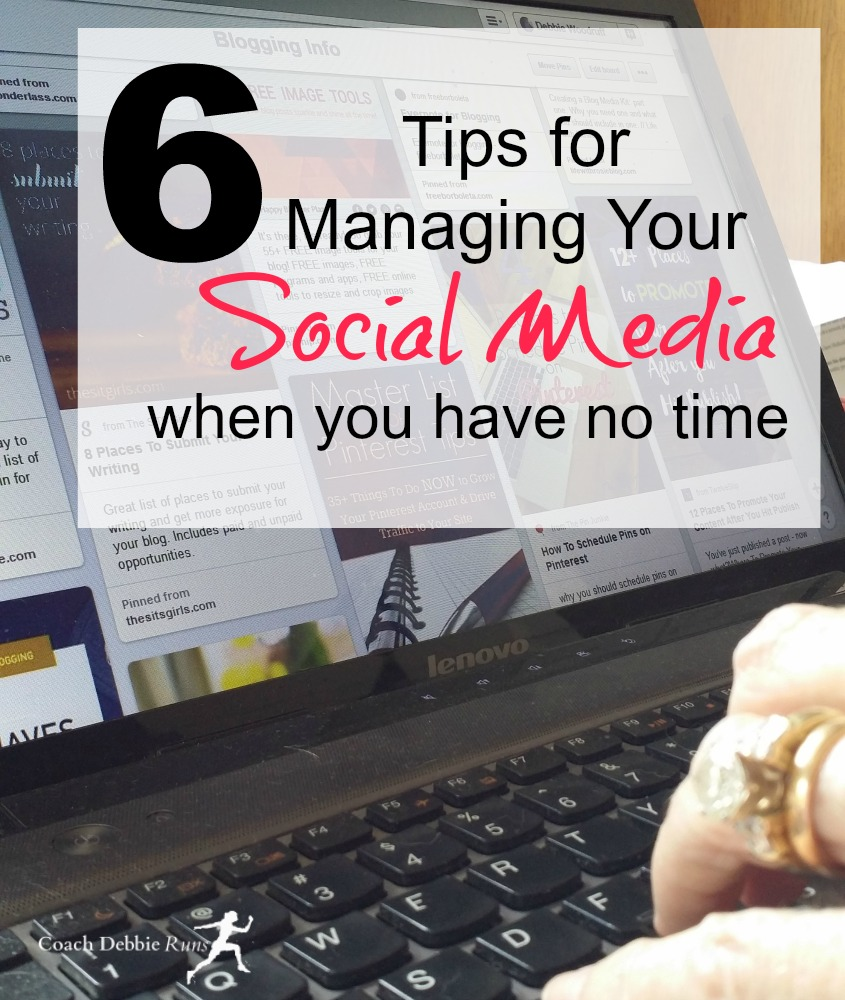 6 Tips for Managing your Social Media when you have no time.