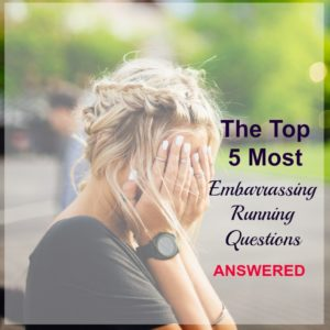 The Top 5 Most Embarrassing Running Questions Answered