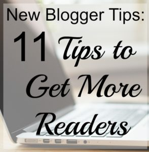 New Blogger Tips: 11 Tips (plus 11 Bonus Tips) to Get More Blog Readers