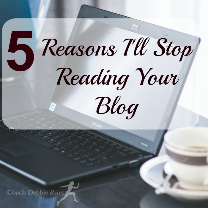 Here are 5 reasons I'll stop reading your blog (even if you're my favorite blogger).