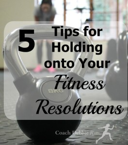 5 Tips for Holding onto Those Fitness Resolutions. Plus Exciting News!