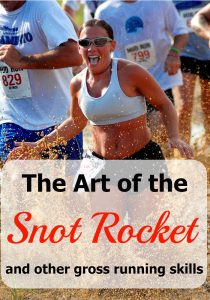 The Art of the Snot Rocket and other gross running skills
