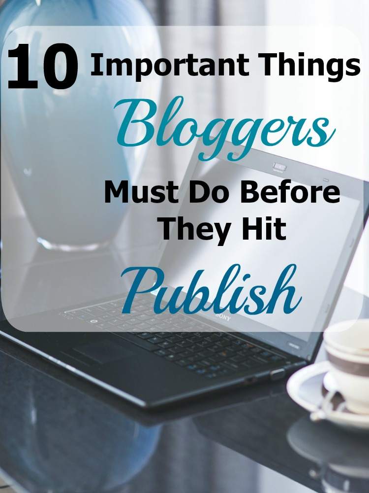 Must Do: 10 Important Things Bloggers Must Do Before They Hit Publish