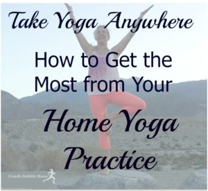 Take Yoga Anywhere: How to Get the Most from Your Home Yoga Practice