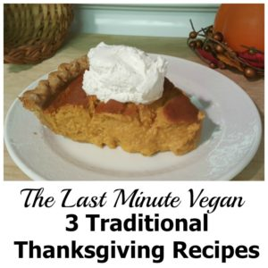 A Vegan Traditionalist: 3 Last Minute Thanksgiving Recipes