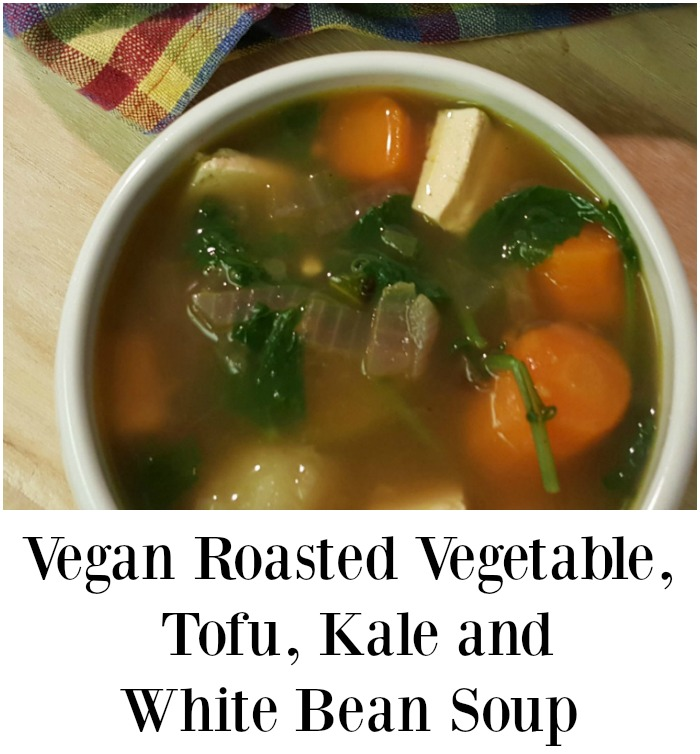 Roasted Vegetable Soup with Tofu, White Beans and Kale