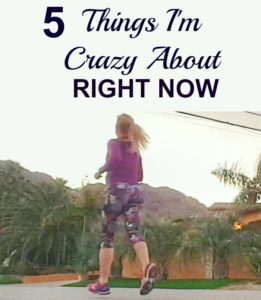 5 Things I'm Crazy About Right Now