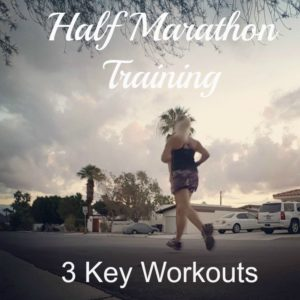 Half Marathon Training: 3 Key Workouts to Run Your Best Race