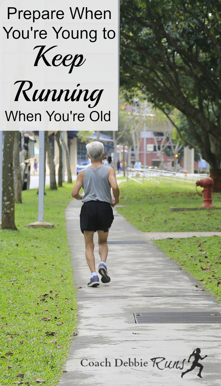 Don't be a runner who has to stop running when you get older. Prepare now, when you're young, to keep running when you're old.