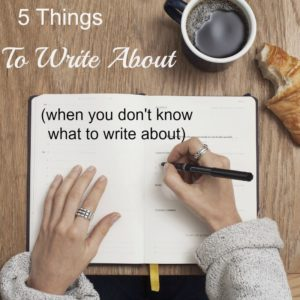 5 Things to Write About (When You Don't Know What to Write About)