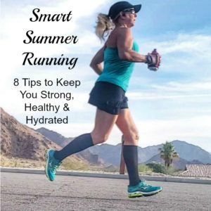 Smart Summer Running: 8 Tips to Keep You Strong, Healthy, and Hydrated