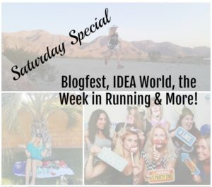Saturday Special: Blogfest, IDEA World, Running this Week and More!