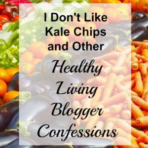I Don't Like Kale Chips and other Healthy Living Blogger Confessions