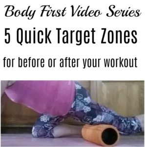 Body First Video Series: 5 Quick Target Zones for Before or After Your Workout