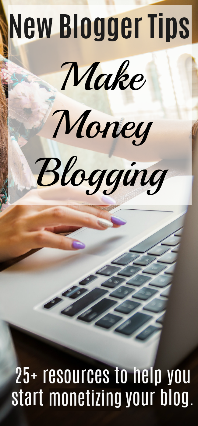 New Blogger Tips: Make money blogging. 25+ resources to help you monetize your blog.