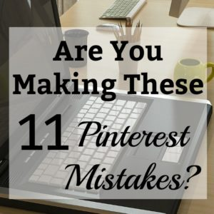 Are You Making these 11 Pinterest Mistakes?