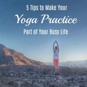 5 Ways to Make Your Yoga Practice a Part of Your Busy Life