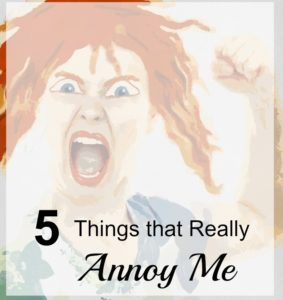 5 Things that Really Annoy Me
