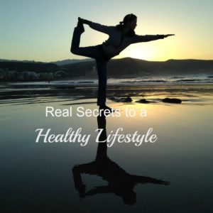 Real Secrets to a Healthy Lifestyle: 5 Tips that can change your life