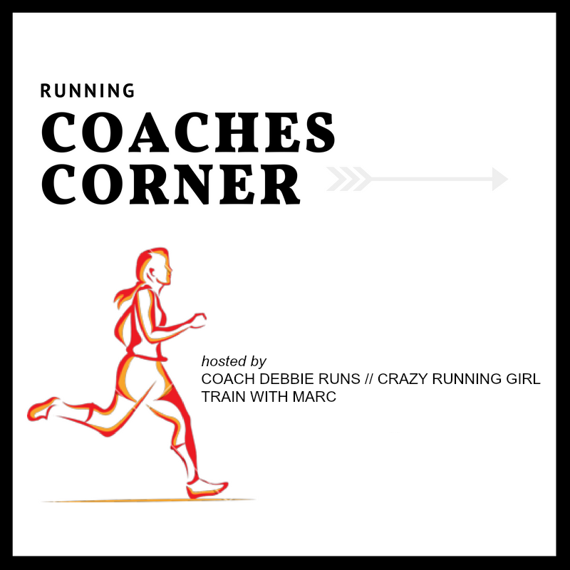 Join your hosts Coach Debbie Runs and Train with Marc each week for the Coaches' Corner linkup!